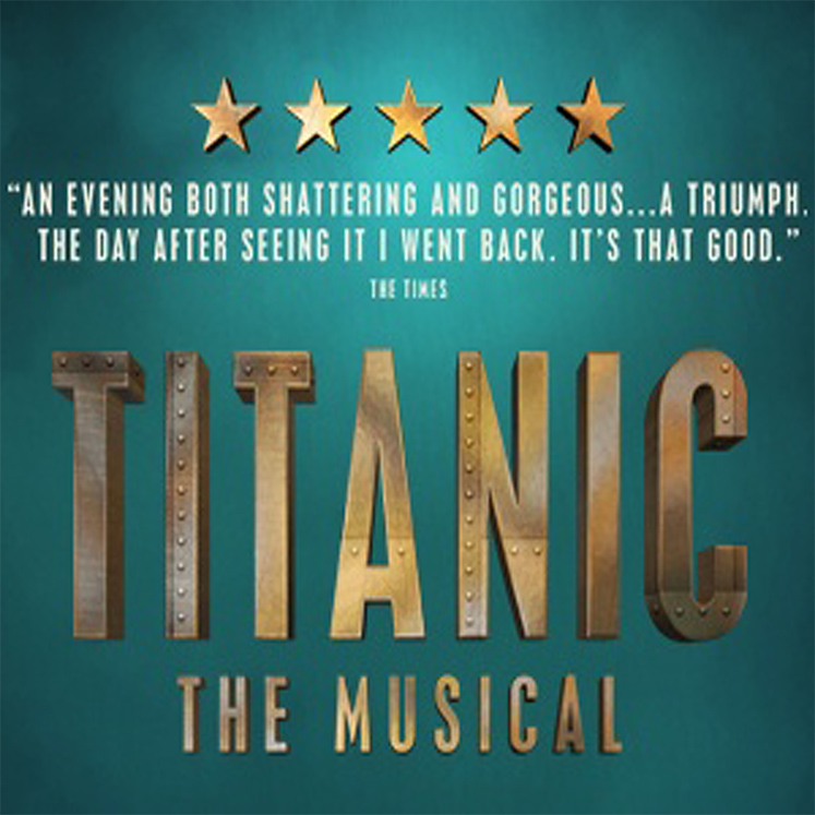 Titanic the Musical, Edinburgh Playhouse - Book Now